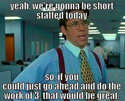 Guys Meme - when you guys are short staffed work meme work meme challanage