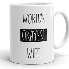 world u0027s okayest wife funny coffee mug for wife u2013 teerrific