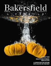 bakersfield october 2017 by lifestyle publications issuu