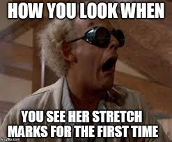 Stretch Marks Meme - doc brown sees stretch marks imgflip