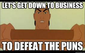Get Down Meme - let s get down to business to defeat the puns business quickmeme