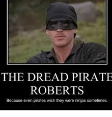 25 best memes about dread pirate roberts dread pirate