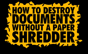 how to destroy documents without a paper shredder embassy