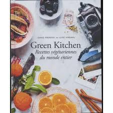 livre de cuisine du monde green kitchen recettes végétariennes du monde entier livre