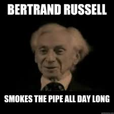 Russell Meme - bertrand russell smokes the pipe all day long bertrand russell