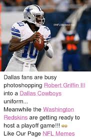 Funny Redskins Memes - conflmemes4you dallas fans are busy photoshopping robert griffin iii