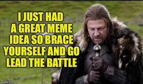 Brace Meme - i just had a great meme idea so brace yourself and go lead the battle