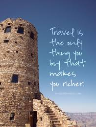 Travel is the only thing you that makes you richer Grand
