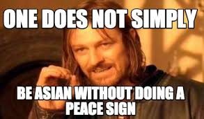 Peace Sign Meme - meme creator one does not simply be asian without doing a peace