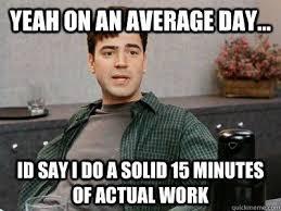 Work Work Work Meme - the secret phd productivity strategy do deep work in less hours