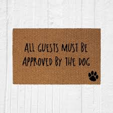 Mud Rugs For Dogs All Guests Must Be Approved By The Dog Outdoor Welcome Mat