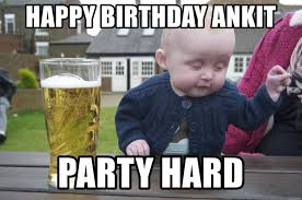 Party Hard Meme - happy birthday ankit party hard drunk baby 1 meme generator