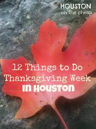 Thanksgiving Vacation Ideas Thanksgiving Food U0026 Fun Houston On The Cheap