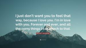 Just Because I Love You Quotes by Jennifer L Armentrout Quote U201ci Just Don U0027t Want You To Feel That