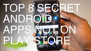 android apps on play top 8 secret android apps not on the play store android critics