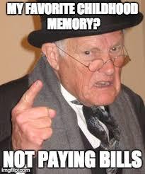 Paying Bills Meme - back in my day meme imgflip