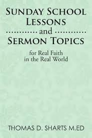 sunday school lessons and sermon topics for real faith in the real