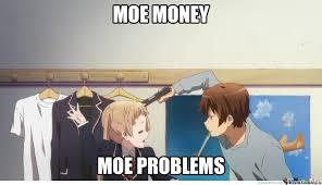 Moe Meme - too moe by keller meme center