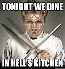 Kitchen Memes - tonight we dine in hell s kitchen ramsey quickmeme cool dudes