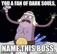 Dark Souls Memes - image tagged in regular show dark souls boss memes imgflip