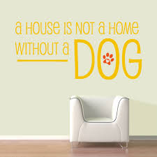 a house isn t a home without a dog wall stickers decals sunflower and orange a house isn t a home without a dog wall decal