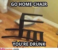 Meme Chair - drunk chair go home you re drunk pinterest