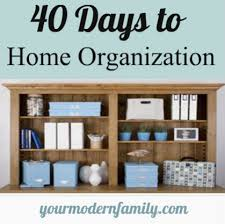 organized home 40 days to home organization your modern family