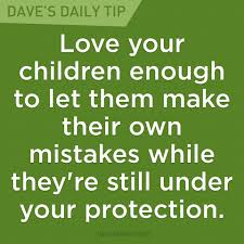 love your children enough to let them make their own mistakes
