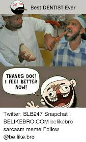 Meme Dentist - best dentist ever thanks doc i feel better now twitter blb247