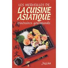 livre de cuisine asiatique les merveilles de la cuisine asiatique itinéraires gourmands