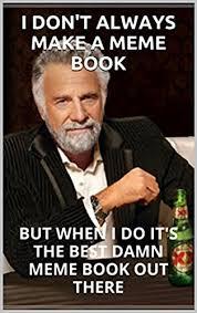 Make Internet Meme - memes internet memes i don t always make a meme book but when i