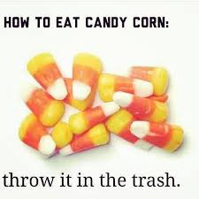 Candy Corn Meme - candy corn is the worst imgur