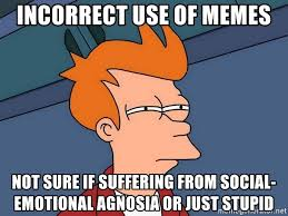 Meme Not Sure If - incorrect use of memes not sure if suffering from social emotional