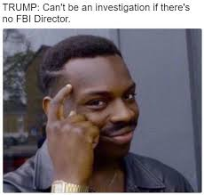 Director Meme - trump can t be an investigation if there s no fbi director