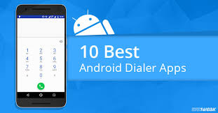 android best 10 best android dialer apps in 2018