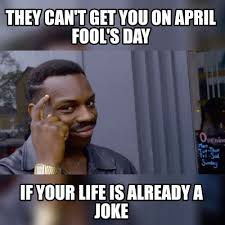 April Fools Memes - meme maker they cant get you on april fools day if your life is