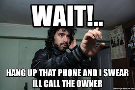 Meme Telephone - wait hang up that phone and i swear ill call the owner meme