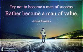 einstein quote about success and value try not to become a man of success rather become a man of value