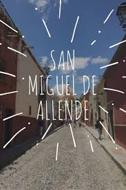 50 best san miguel de allende images on pinterest saints old