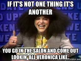 Salon Meme - if it s not one thing it s another you go in the salon and come