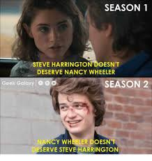 Nancy Meme - season 1 steve harrington doesnt deserve nancy wheeler geek galaxy