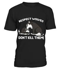 respect wolves don t kill them for your