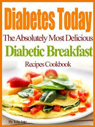 diabetic breakfast recipe 31 january 2015 diabetes today the absolutely most delicious