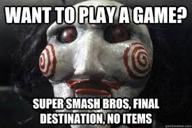 Want To Play A Game Meme - final destination no itemss i want to play a game know your meme