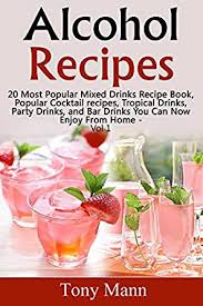 amazon com alcohol recipes 20 most popular mixed drinks recipe