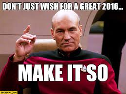 Star Trek Picard Meme - don t just wish for a great 2016 make it so picard star trek