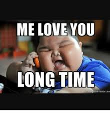 Me Love You Long Time Meme - me love you longtime mumegenerator ne meme on sizzle