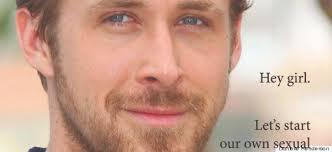 Make Ryan Gosling Meme - hey girl that ryan gosling meme may actually make men more feminist