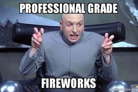 Fireworks Meme - professional grade fireworks professional grade firework make a meme