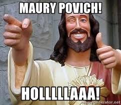 Maury Meme Generator - maury povich holllllaaa cool jesus meme generator